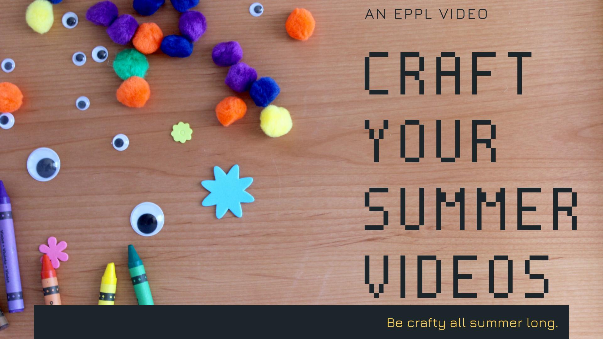 Craft Your Summer Videos